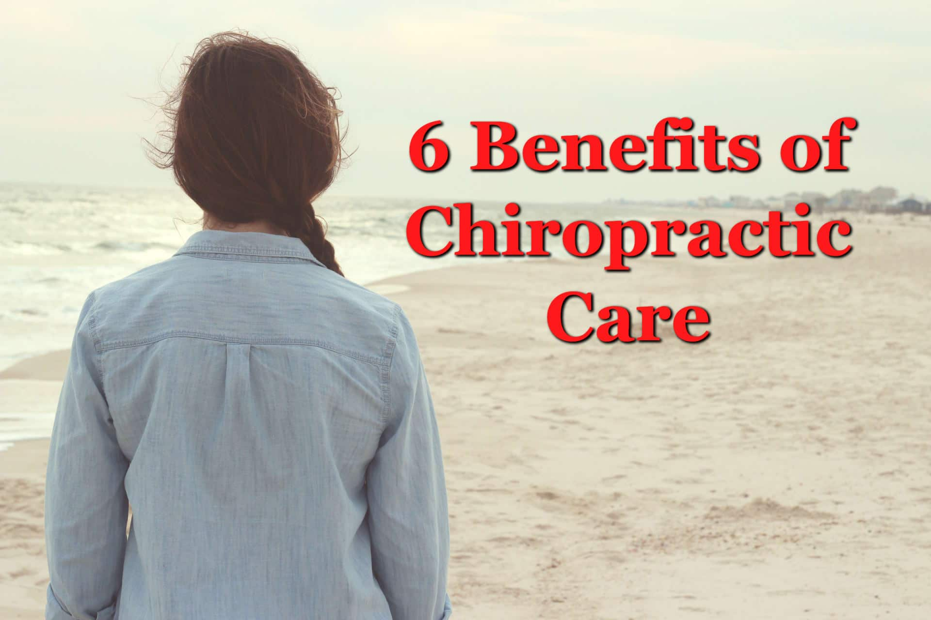 The 6 Benefits of Chiropractic Care That Get You Relief