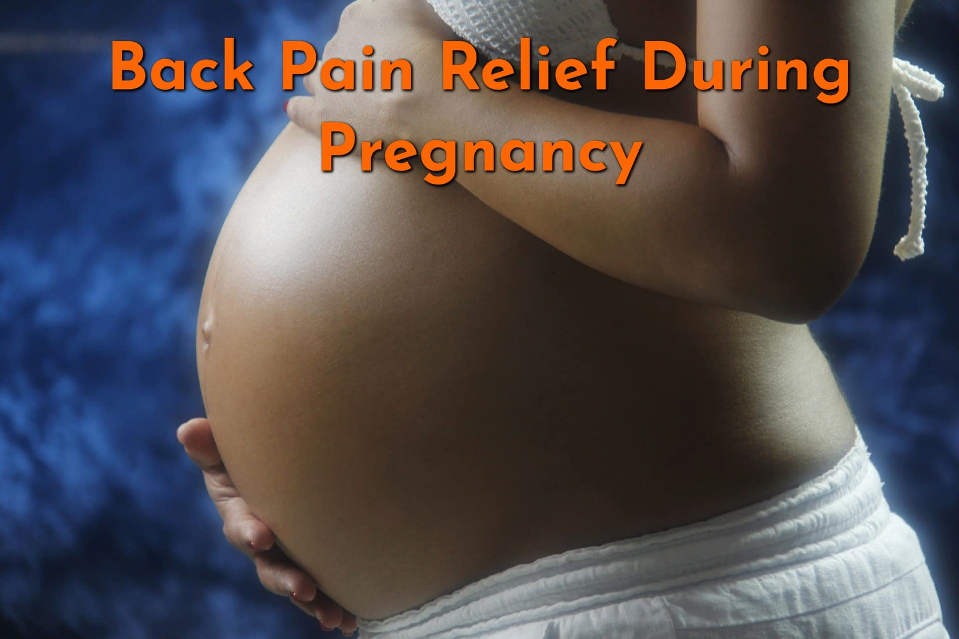 Safe and Effective Back Pain Relief During Pregnancy