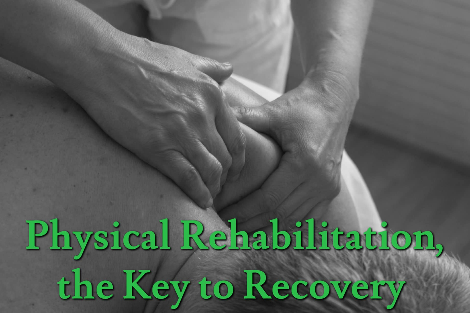 Physical Rehabilitation, the Key to Recovery