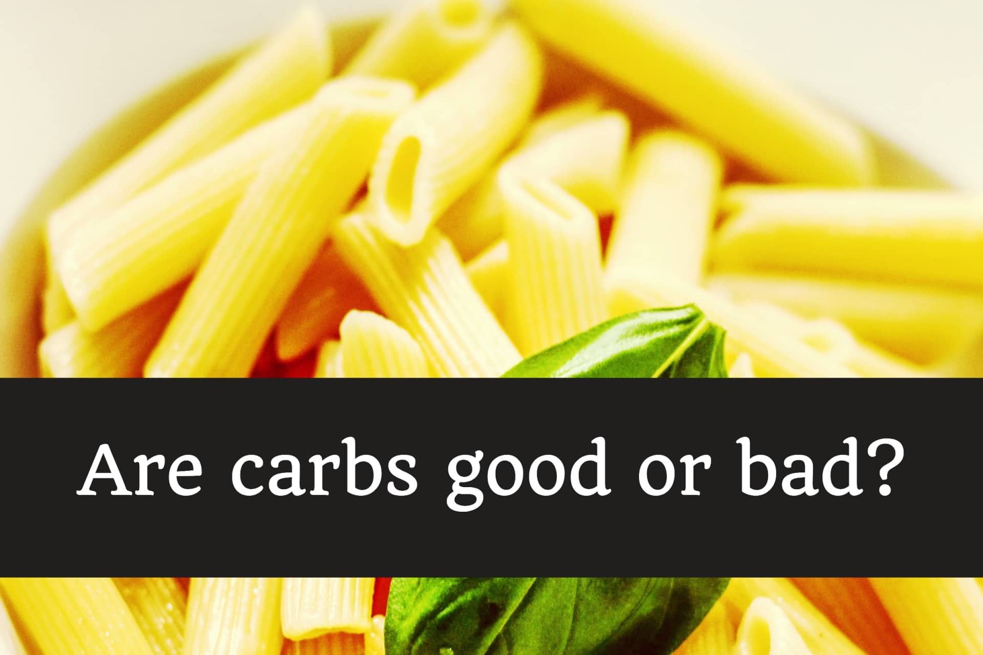 Are carbs good or bad?